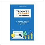 Trouvez des Clients avec AdWords : Le Guide